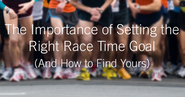The Importance of Setting the Right Race Time Goal (and How to Find Yours)