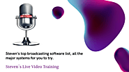 Steven's top broadcasting software list, all the major systems for you to try. – Live Video Training