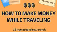 How to make money while traveling: The definitive guide! - Travel Hysteria