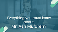 Ash Mufareh Reviews - Everything you must know about Mr. Ash Mufareh? - Everything you must know about Mr. Ash Mufare...