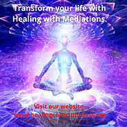 Transform your life with Healing with Mediations and Healing Sessions.
