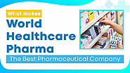 What makes World Healthcare the Best Pharmaceutical Company in Ambala?