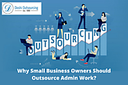 Why Small Business Owners Should Outsource Admin Work?