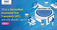 Fast-track Your ServiceNow Platform Testing with Automated Test Framework