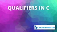 Qualifiers in C [ Size, Sign and Type Qualifiers in Detail ] - LearnProgramo