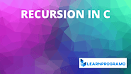 Recursion in C [ Examples With Explanation ] - LearnProgramo