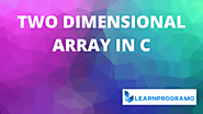 Two Dimensional Array in C | 2d Array in C With Example - LearnProgramo