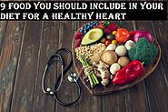 9 Food You Should Include In Your Diet For A Healthy Heart - LearningJoan