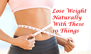 Lose Weight Naturally With These 10 Things - LearningJoan