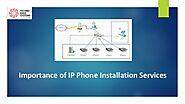 What is the Importance of IP Phone Installation Services