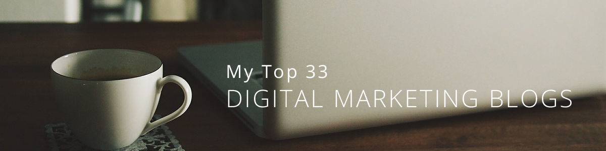 Headline for My Top 33 Digital Marketing Blogs