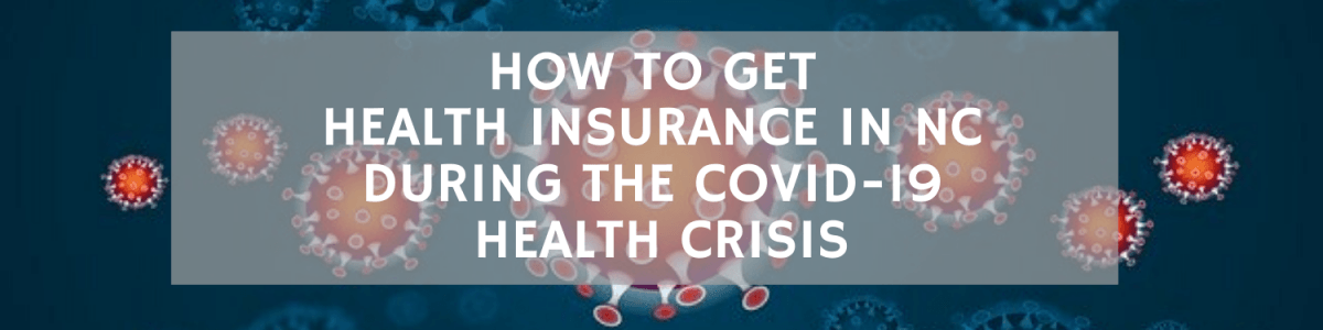 Headline for How to Get Health Insurance in NC During the COVID-19 Health Crisis