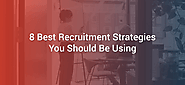 8 Best Recruitment Strategies You Should Be Using
