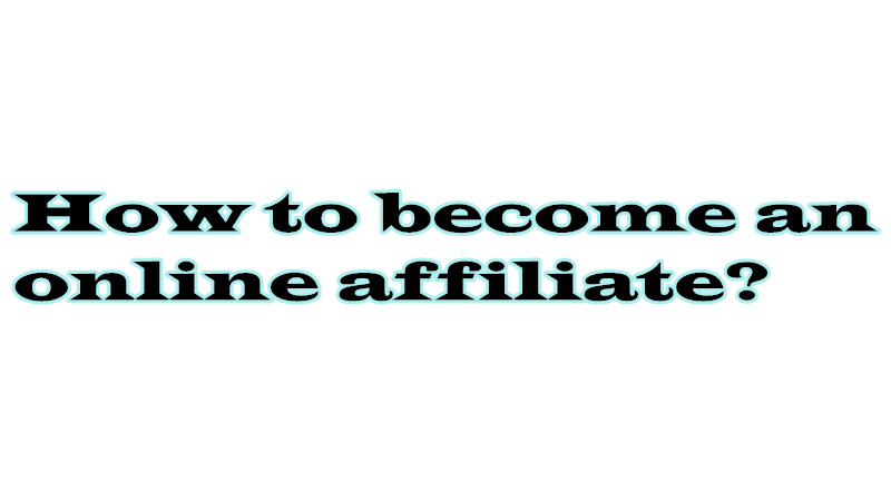Headline for How to become an online affiliate?