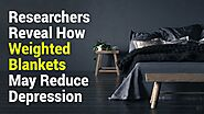Researchers Reveal How Weighted Blankets May Reduce Depression