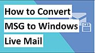 Know How to Convert Outlook MSG to Windows Live Mail with 100% Accuracy