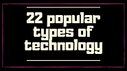 22 most Popular Types of Technology | Tech Lasi
