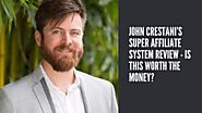 John Crestani's Super Affiliate System Review - Is This Worth the Money?