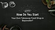 Tips To Opening A Takeaway Shop In Bayswater