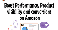 Boost Performance, Product Visibility and Conversions on Amazon