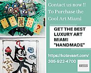 Get the Best Luxury Art Miami at Kotava Art