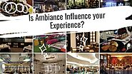 Is Ambience Influence your Experience? - Cushy Blog