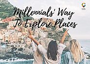 Millennials' Way To Explore Places - Cushy Blog