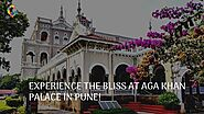 Experience the bliss at Aga Khan Palace in Pune! - Cushy Blog