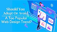 Should You Adopt Or Avoid A Too Popular Web Design Trend?