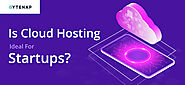 Is Cloud Hosting ideal for startups? | ByteNAP Blog