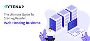 The Ultimate Guide To Starting Reseller Web Hosting Business | ByteNAP
