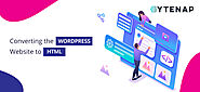 Converting the WordPress website to HTML | Tools & Guide | ByteNAP