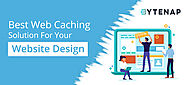 Best Web Caching Solution for your website | ByteNAP Blog