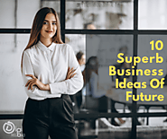 10 Business Ideas Of The Future