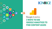 3 Ways to Use Google Analytics to Find Content Leads- Bonoboz.in
