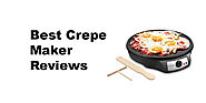 Best Crepe Maker Reviews | Buyer's Guide
