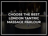 Choose The Best London Tantric Massage Parlour