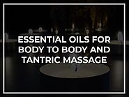 Essential Oils for Body to Body and Tantric Massage