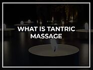 What is Tantric Massage - Aphrodite London Tantric