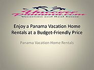 Enjoy a Panama Vacation Home Rentals at a Budget-Friendly Price
