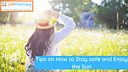 Fun with the sun: Tips on How to Stay safe and enjoy the Sun - onlinepharmacyuk's blog