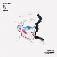 Ferge X Fisherman – Blinded By The Neon