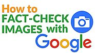 How to Use Google Reverse Image Search to Fact Check Images