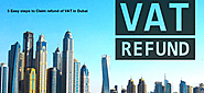 5 Easy steps to Claim refund of VAT in Dubai