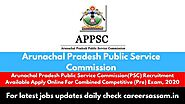 Arunachal Pradesh Public Service Commission(PSC) Recruitment Available Apply Online For Combined Competitive (Pre) Ex...