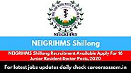 NEIGRIHMS Shillong Recruitment Available Apply For 16 Junior Resident Doctor Posts,2020 - Careers Assam