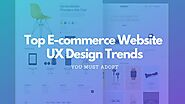 Top E-commerce Website UX Design Trends You Must Adopt