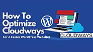 How To Optimize Cloudways For A Faster WordPress Website?
