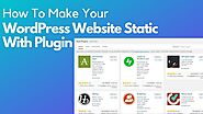 How To Make Your WordPress Website Static With Plugin – Telegraph