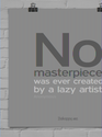 No masterpiece was ever created by a lazy artist.~ Anonymous
